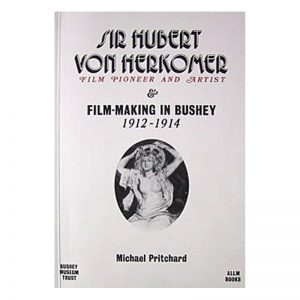 A book called Sir Hubert von Herkomer and his film making in Bushey.