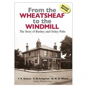 A book called From the Wheatsheaf to the Windmill, the story of Bushey and Oxhey pubs.
